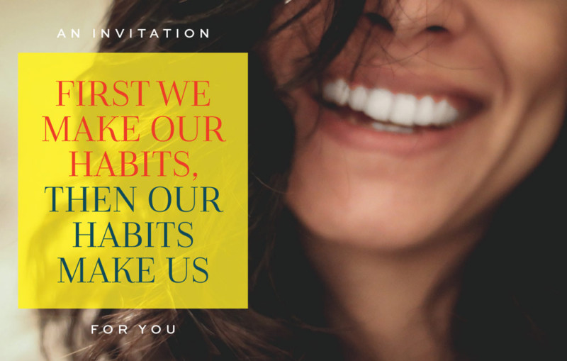 First We Make Our Habits, Then Our Habits Make Us